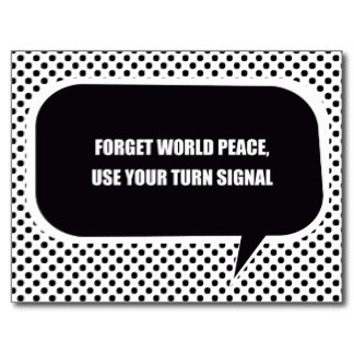 forget_world_peace_use_your_turn_signal_postcard-r4e54f10308f24109bb817be7be478855_vgbaq_8byvr_324